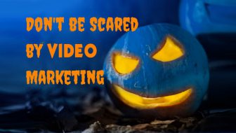 Don't Be Scared of Video Marketing